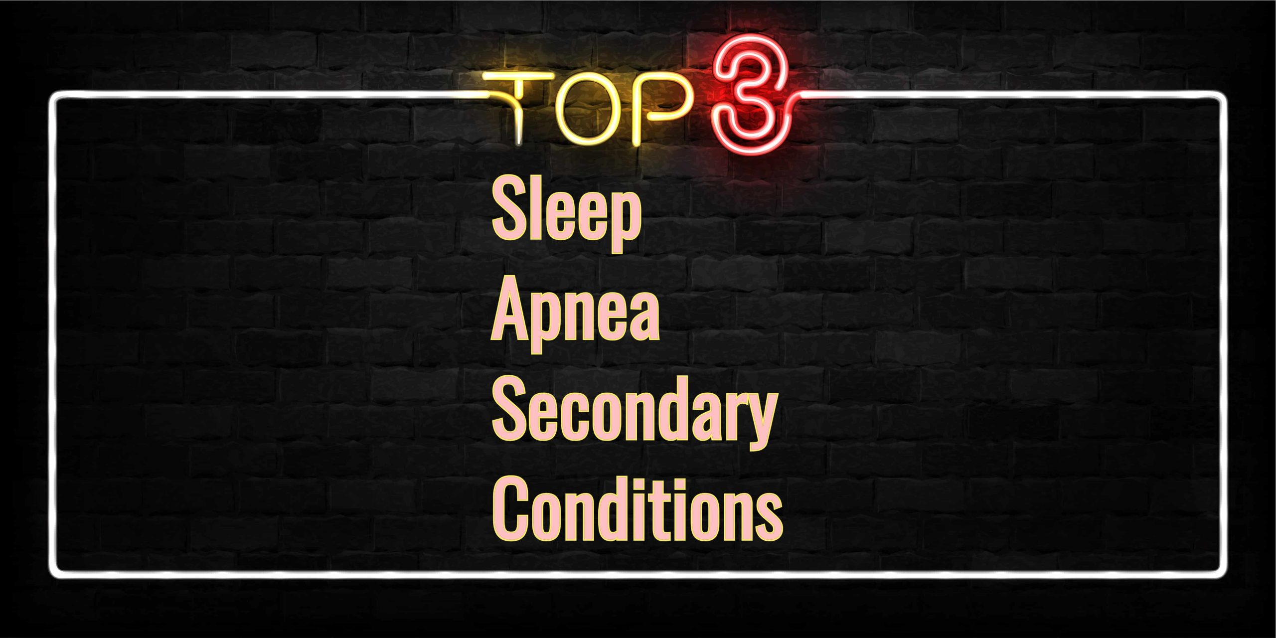 Top 3 Sleep Apnea Secondary Conditions